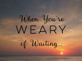 When-Youre-Weary-of-Waiting