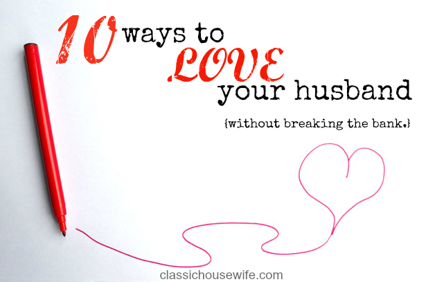 Ten Ways to Love Your Husband Without Breaking the Bank