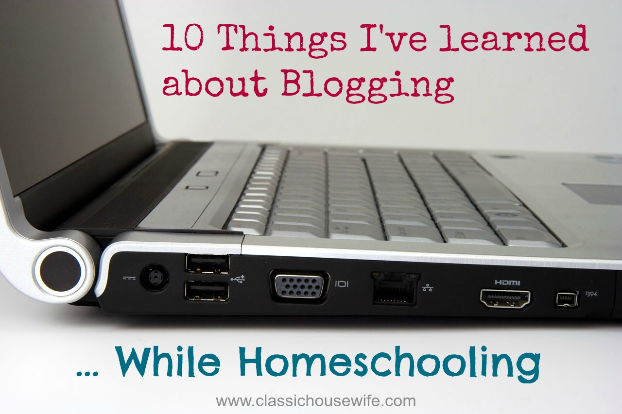 10 Things I've learned about blogging while homeschooling.