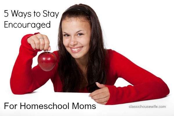 5 Ways to Stay Encouraged for Homeschool Moms