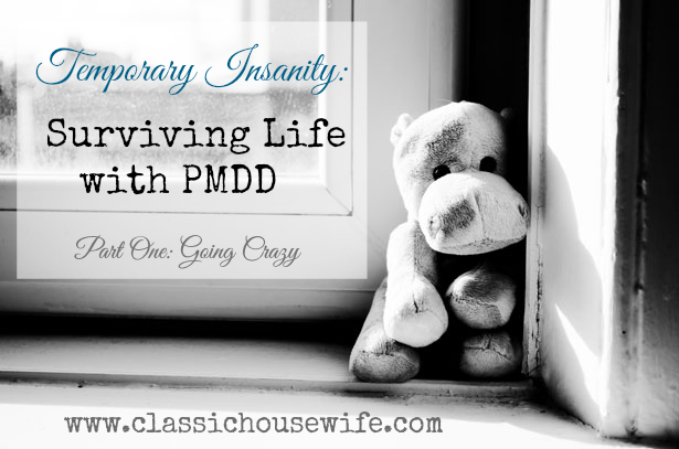 Temporary Insanity: Surviving Life With PMDD, Part One