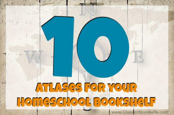 Ten Atlases For Your Homeschool Shelf