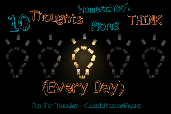 Ten Thoughts Homeschool Moms Think