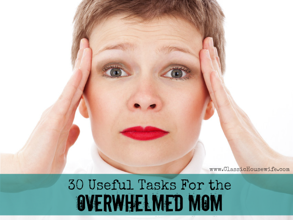 30 Useful Tasks For the Overwhelmed Mama (30 Minutes or Less)
