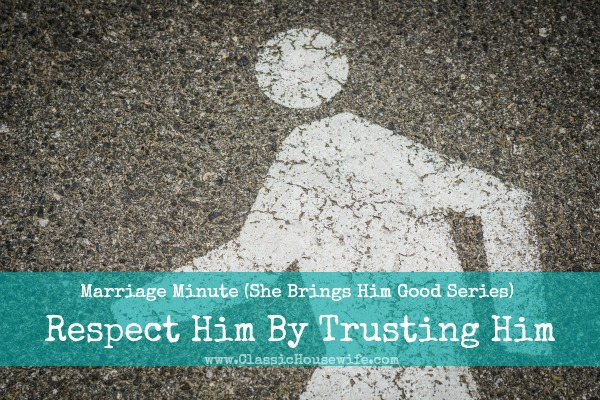 Marriage Minute: Respect Your Husband With Trust