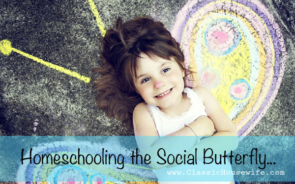 Homeschooling the Extrovert (Social Butterfly) – Part One